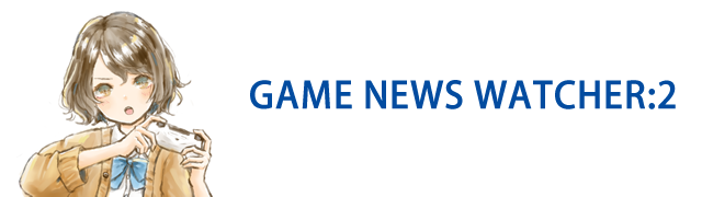 GAME NEWS WATCHER:2